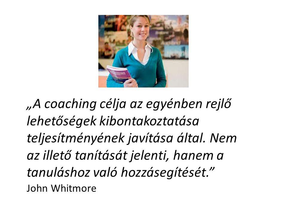 """""""A coaching célja az egyénben rejlő lehetőségek kibontakoztatása teljesítményének javítása által. Nem az illető tanítását jelenti, hanem a tanuláshoz való hozzásegítését."""