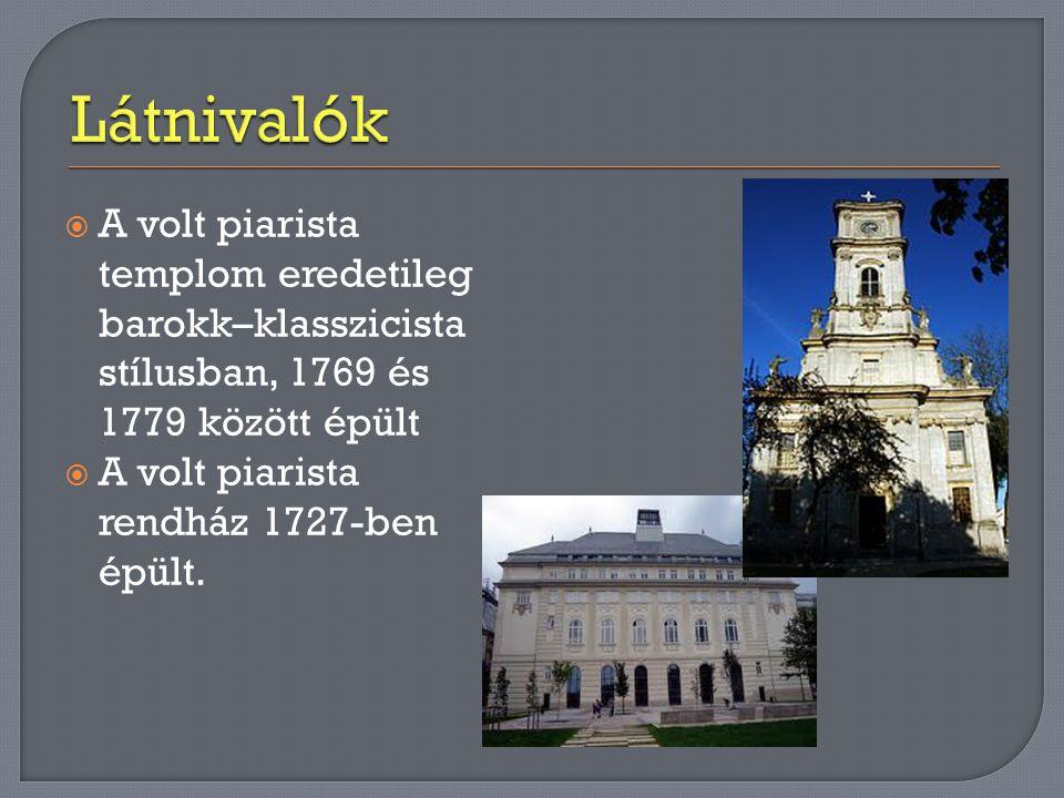 Látnivalók A volt piarista templom eredetileg barokk–klasszicista stílusban, 1769 és 1779 között épült.