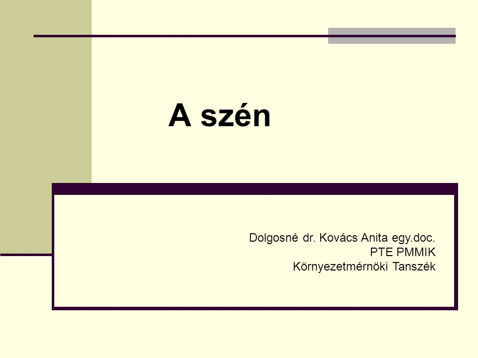A szén Dolgosné dr. Kovács Anita egy.doc. PTE PMMIK