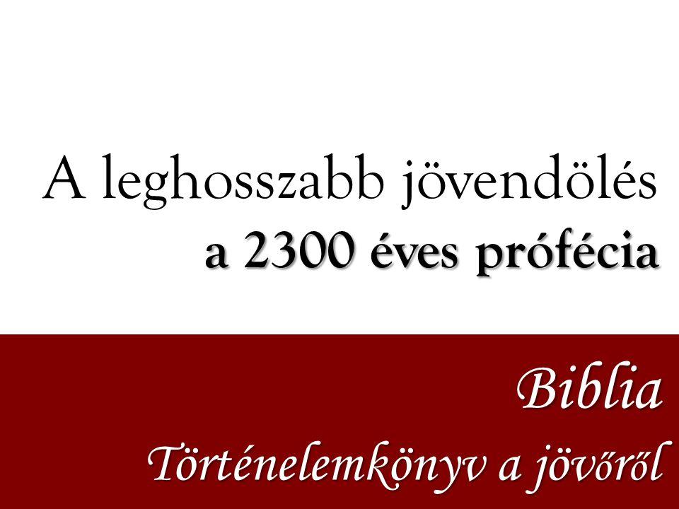 Biblia A leghosszabb jövendölés a 2300 éves prófécia