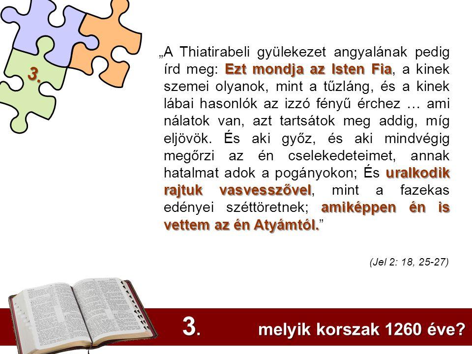 3. melyik korszak 1260 éve 3. (Jel 2: 18, 25-27)