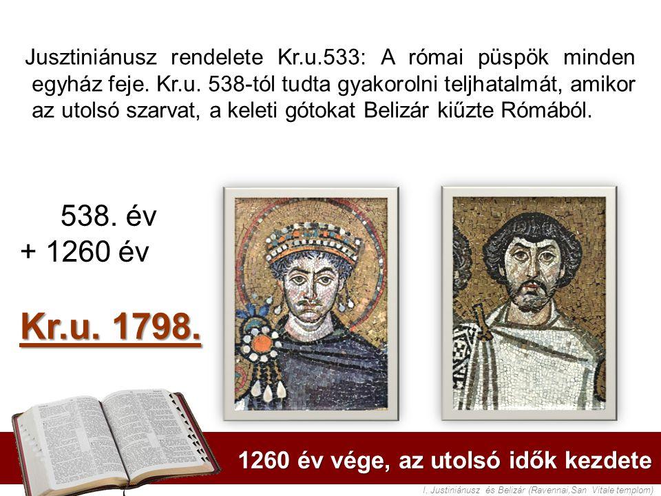 Kr.u. 1798. 538. év + 1260 év 1260 év vége, az utolsó idők kezdete