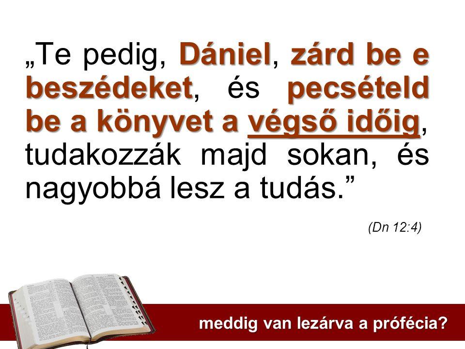 """""""Te pedig, Dániel, zárd be e beszédeket, és pecsételd be a könyvet a végső időig, tudakozzák majd sokan, és nagyobbá lesz a tudás. (Dn 12:4)"""