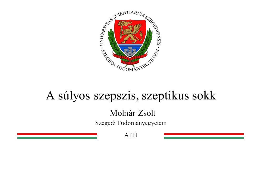 A súlyos szepszis, szeptikus sokk Molnár Zsolt Szegedi Tudományegyetem AITI