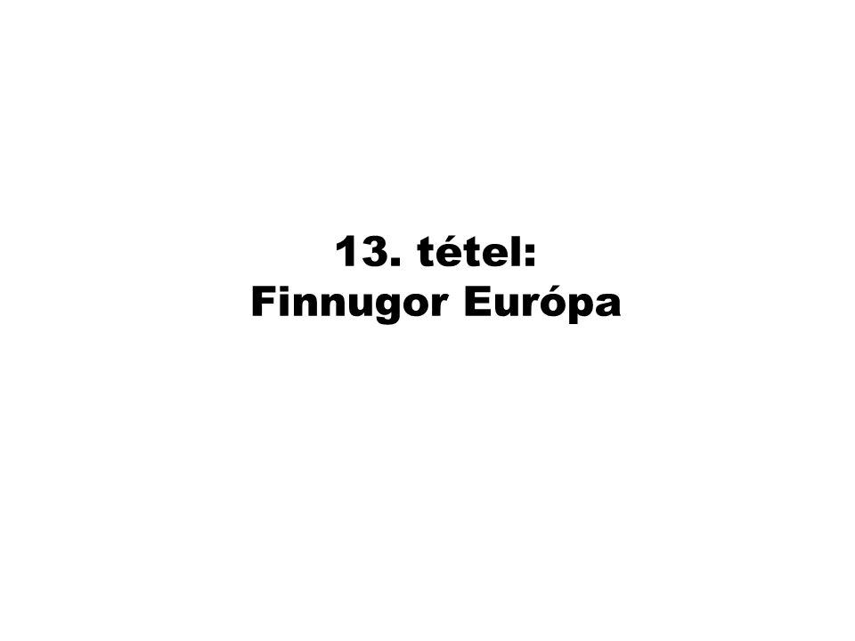 13. tétel: Finnugor Európa