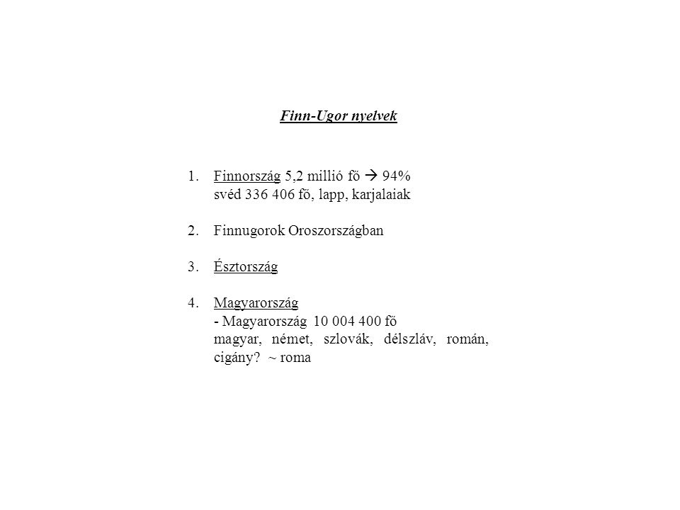 Finn-Ugor nyelvek Finnország 5,2 millió fő  94% svéd 336 406 fő, lapp, karjalaiak. Finnugorok Oroszországban.
