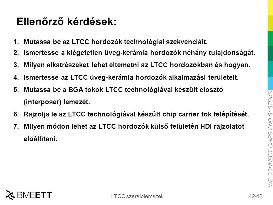 Ellenőrző kérdések: Mutassa be az LTCC hordozók technológiai szekvenciáit. Ismertesse a kiégetetlen üveg-kerámia hordozók néhány tulajdonságát.