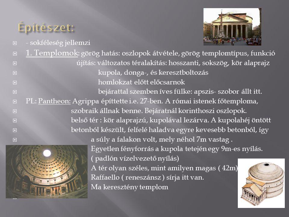 Építészet: - sokféleség jellemzi. 1. Templomok: görög hatás: oszlopok átvétele, görög templomtípus, funkció.