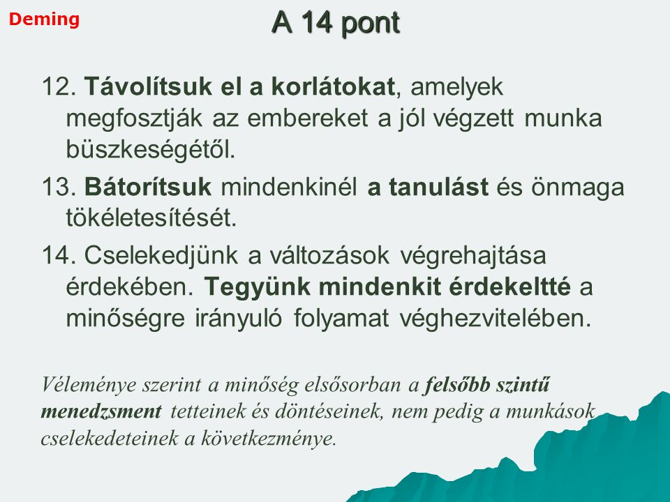 Deming A 14 pont. 12. Távolítsuk el a korlátokat, amelyek megfosztják az embereket a jól végzett munka büszkeségétől.