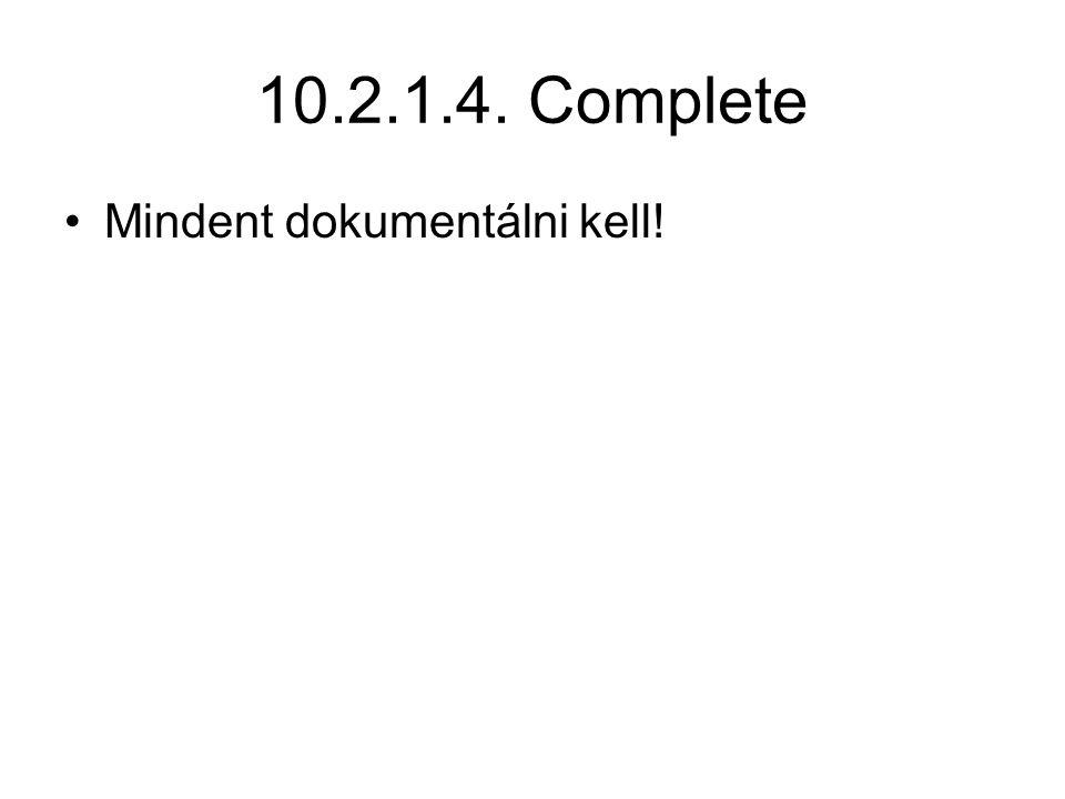 10.2.1.4. Complete Mindent dokumentálni kell!