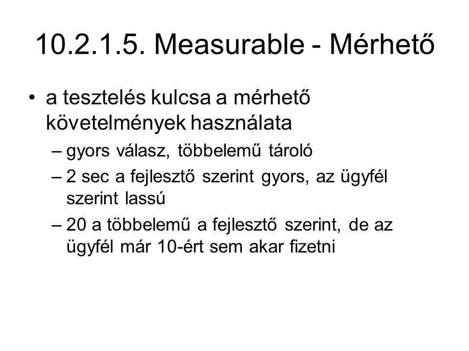 10.2.1.5. Measurable - Mérhető a tesztelés kulcsa a mérhető követelmények használata. gyors válasz, többelemű tároló.