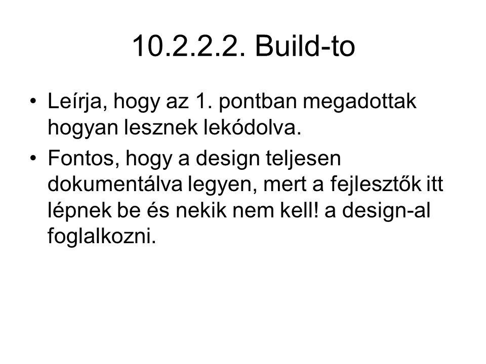 10.2.2.2. Build-to Leírja, hogy az 1. pontban megadottak hogyan lesznek lekódolva.