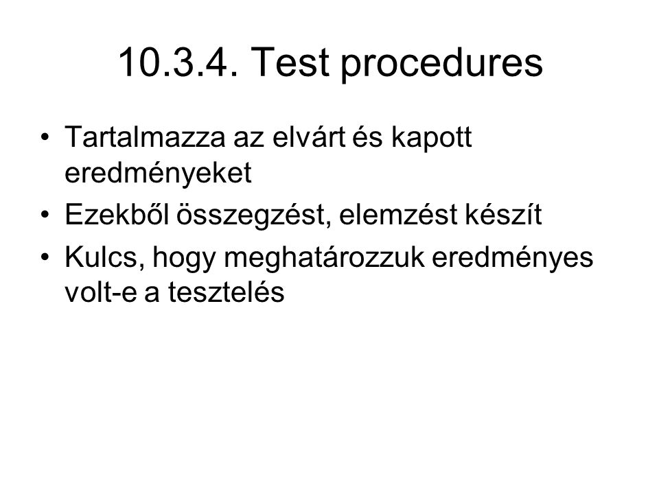 10.3.4. Test procedures Tartalmazza az elvárt és kapott eredményeket