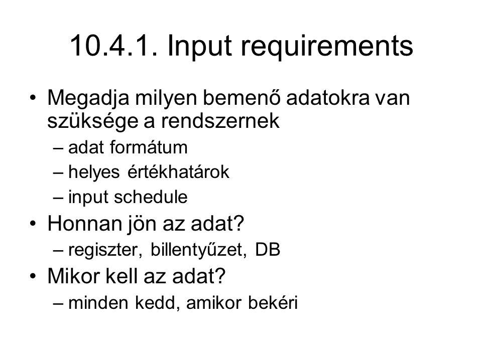 10.4.1. Input requirements Megadja milyen bemenő adatokra van szüksége a rendszernek. adat formátum.