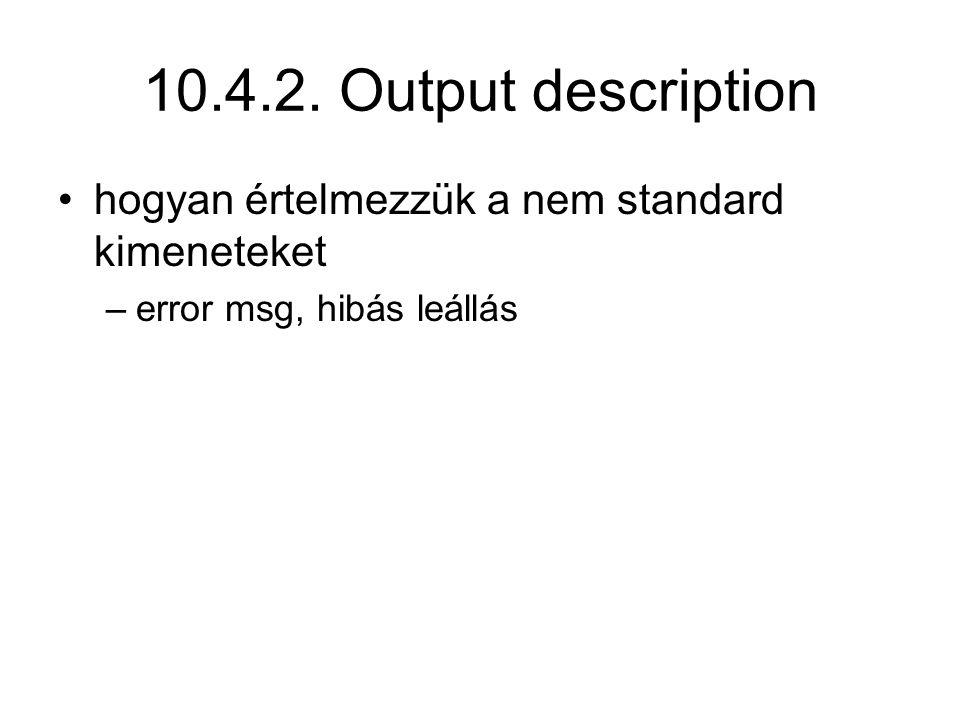 10.4.2. Output description hogyan értelmezzük a nem standard kimeneteket error msg, hibás leállás