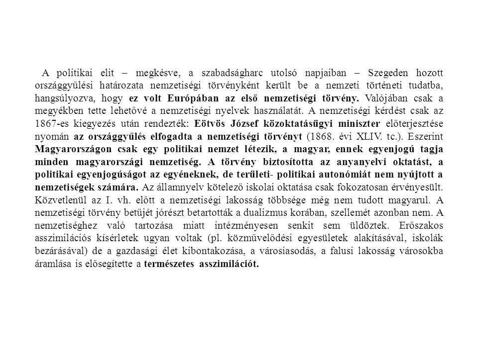 A politikai elit – megkésve, a szabadságharc utolsó napjaiban – Szegeden hozott országgyűlési határozata nemzetiségi törvényként került be a nemzeti történeti tudatba, hangsúlyozva, hogy ez volt Európában az első nemzetiségi törvény.