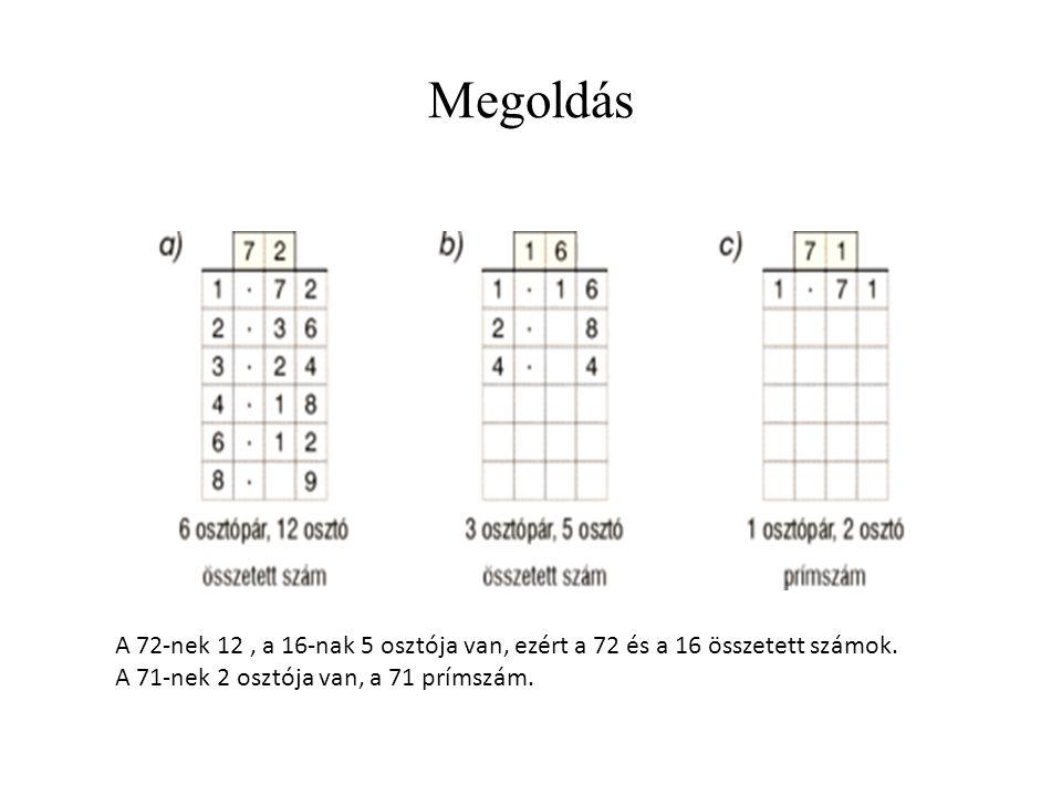 Megoldás A 72-nek 12 , a 16-nak 5 osztója van, ezért a 72 és a 16 összetett számok.