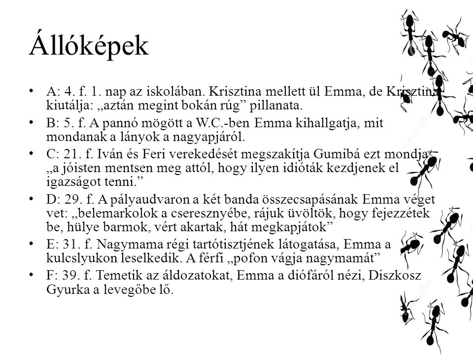 """Állóképek A: 4. f. 1. nap az iskolában. Krisztina mellett ül Emma, de Krisztina kiutálja: """"aztán megint bokán rúg pillanata."""