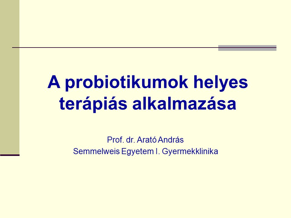 A probiotikumok helyes terápiás alkalmazása