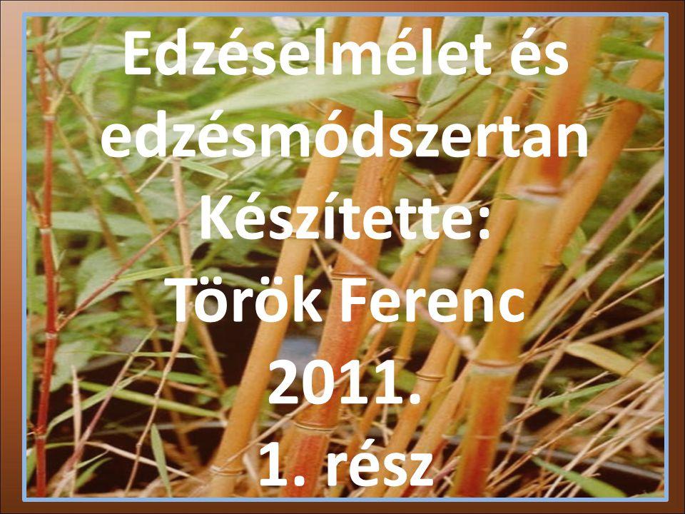 Edzéselmélet és edzésmódszertan Készítette: Török Ferenc 2011. 1. rész