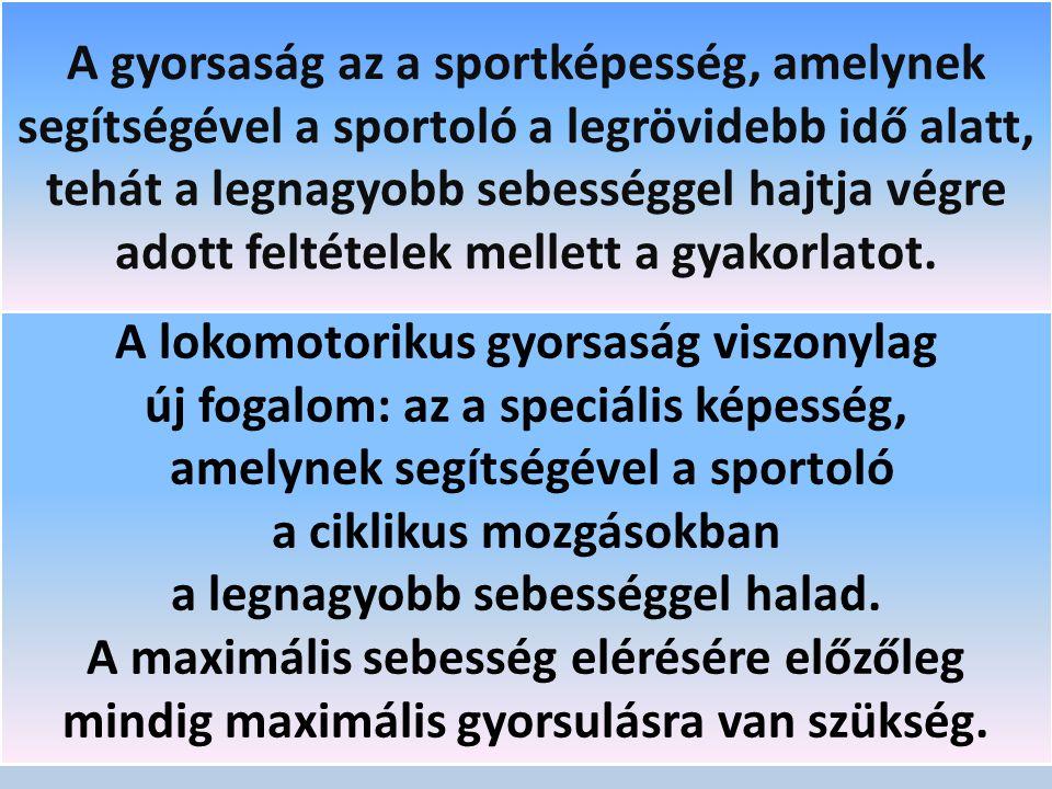 A gyorsaság az a sportképesség, amelynek segítségével a sportoló a legrövidebb idő alatt, tehát a legnagyobb sebességgel hajtja végre adott feltételek mellett a gyakorlatot.