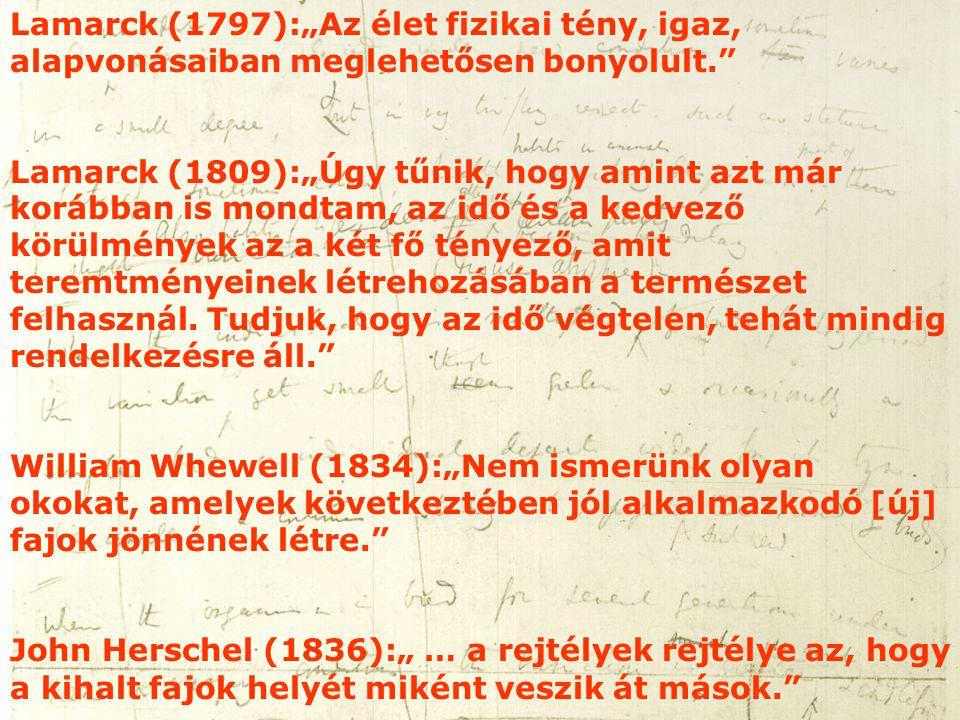 """Lamarck (1797):""""Az élet fizikai tény, igaz, alapvonásaiban meglehetősen bonyolult."""