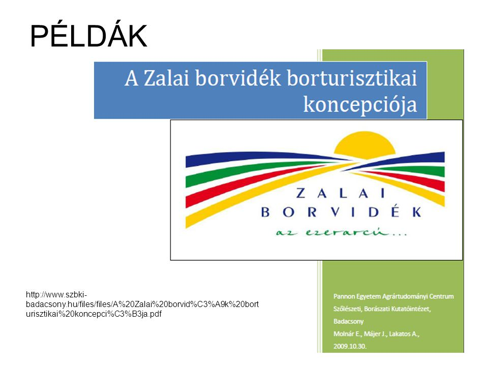 PÉLDÁK http://www.szbki-badacsony.hu/files/files/A%20Zalai%20borvid%C3%A9k%20borturisztikai%20koncepci%C3%B3ja.pdf.