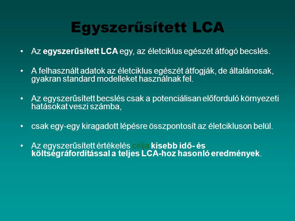 Egyszerűsített LCA Az egyszerűsített LCA egy, az életciklus egészét átfogó becslés.