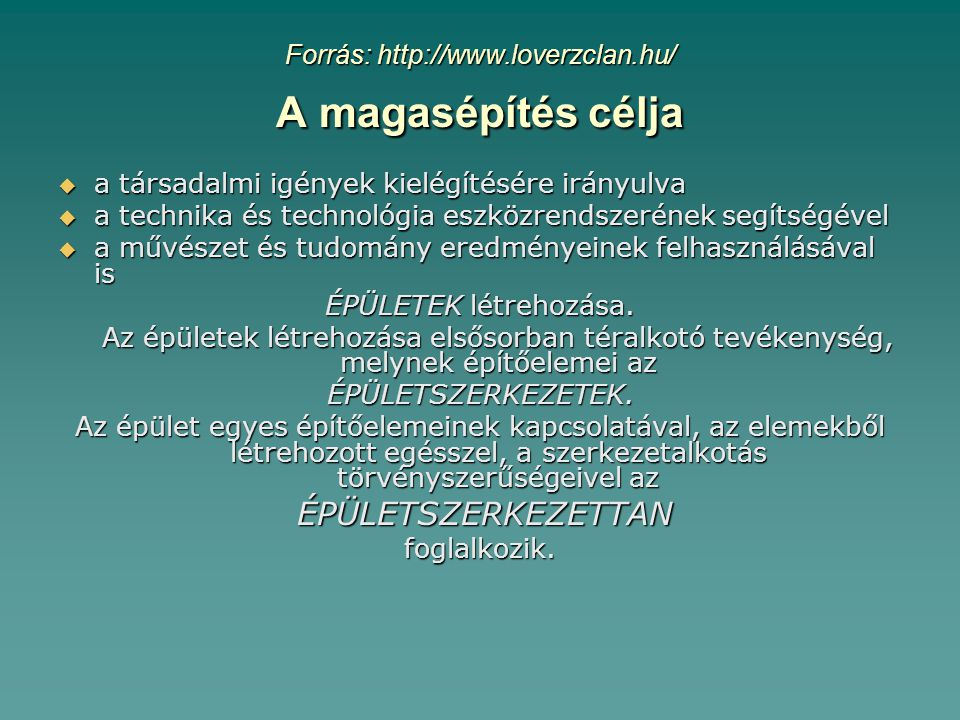 Forrás: http://www.loverzclan.hu/ A magasépítés célja