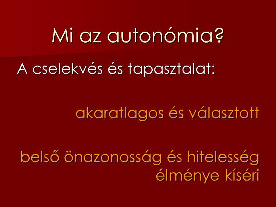 Mi az autonómia A cselekvés és tapasztalat: akaratlagos és választott