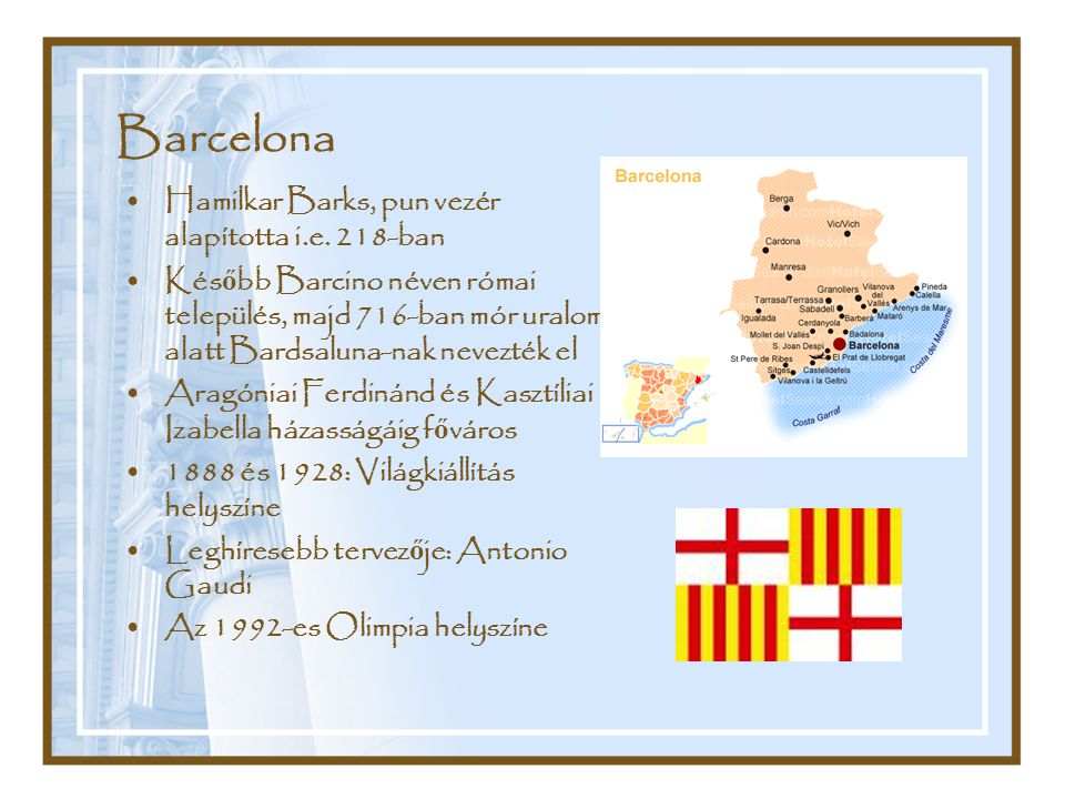 Barcelona Hamilkar Barks, pun vezér alapította i.e. 218-ban