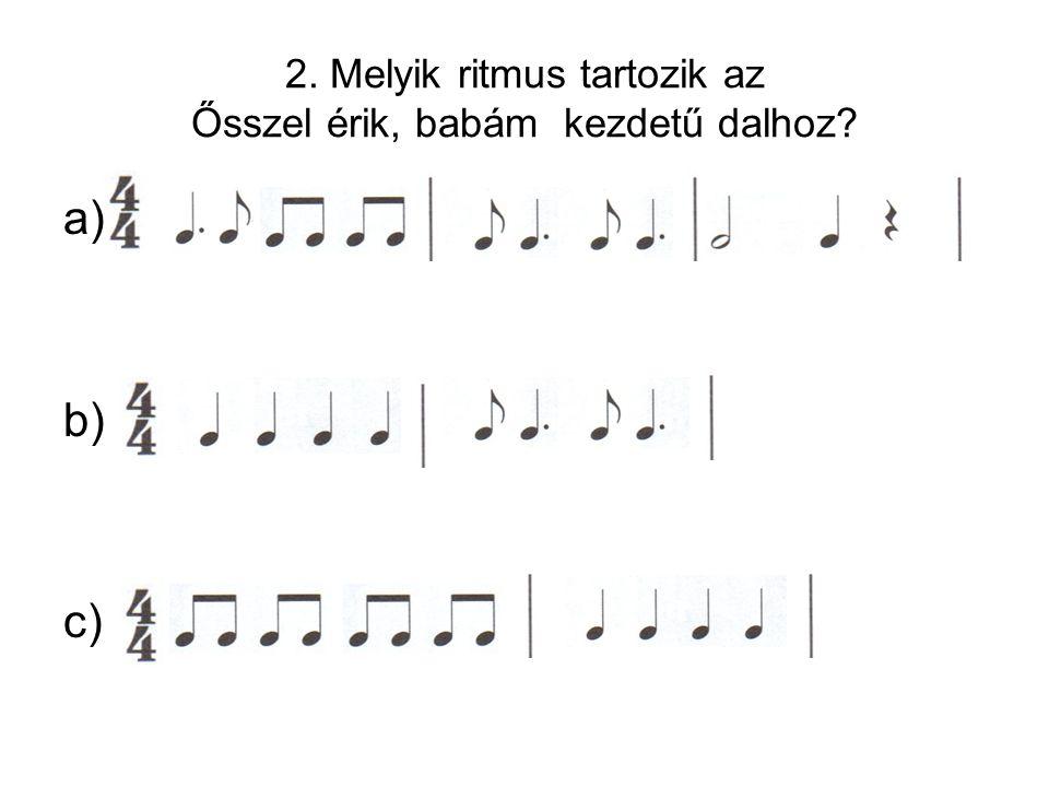 2. Melyik ritmus tartozik az Ősszel érik, babám kezdetű dalhoz