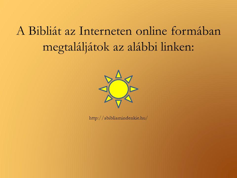 A Bibliát az Interneten online formában megtaláljátok az alábbi linken: