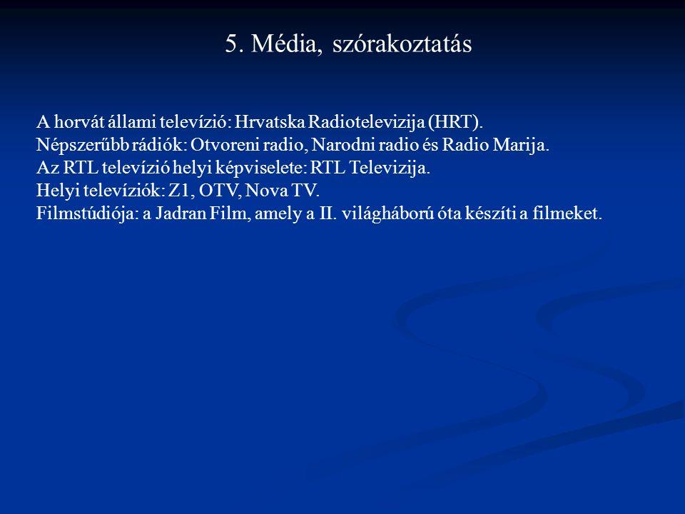 5. Média, szórakoztatás A horvát állami televízió: Hrvatska Radiotelevizija (HRT). Népszerűbb rádiók: Otvoreni radio, Narodni radio és Radio Marija.