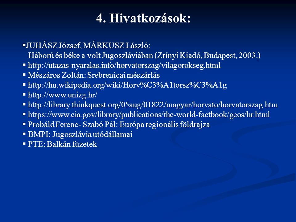 4. Hivatkozások: JUHÁSZ József, MÁRKUSZ László: Háború és béke a volt Jugoszláviában (Zrínyi Kiadó, Budapest, 2003.)