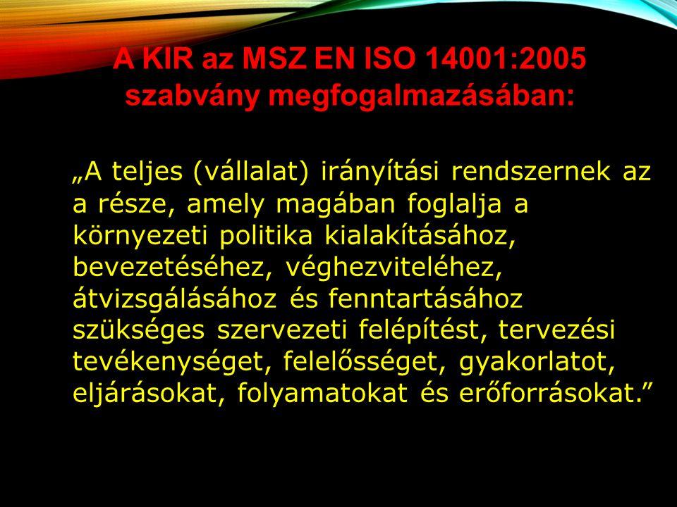 A KIR az MSZ EN ISO 14001:2005 szabvány megfogalmazásában: