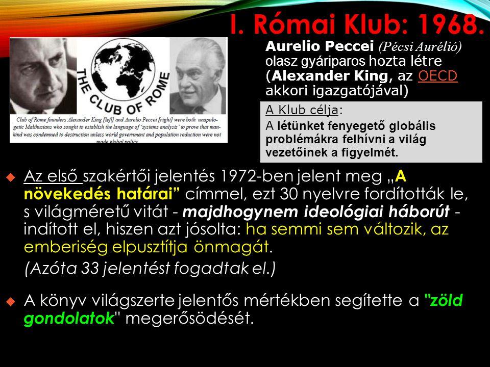 I. Római Klub: 1968. Aurelio Peccei (Pécsi Aurélió) olasz gyáriparos hozta létre (Alexander King, az OECD akkori igazgatójával)