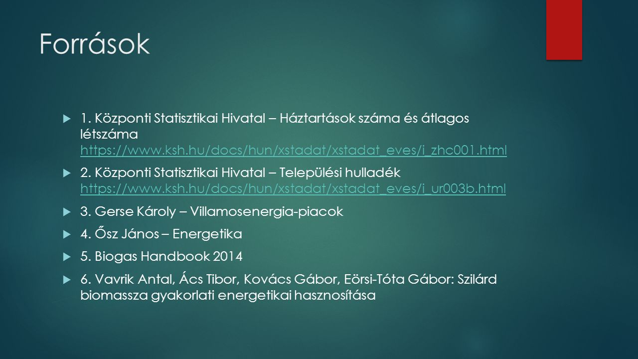 Források 1. Központi Statisztikai Hivatal – Háztartások száma és átlagos létszáma https://www.ksh.hu/docs/hun/xstadat/xstadat_eves/i_zhc001.html.