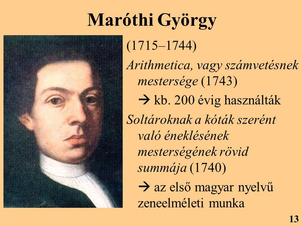 Maróthi György (1715–1744) Arithmetica, vagy számvetésnek mestersége (1743)  kb. 200 évig használták.