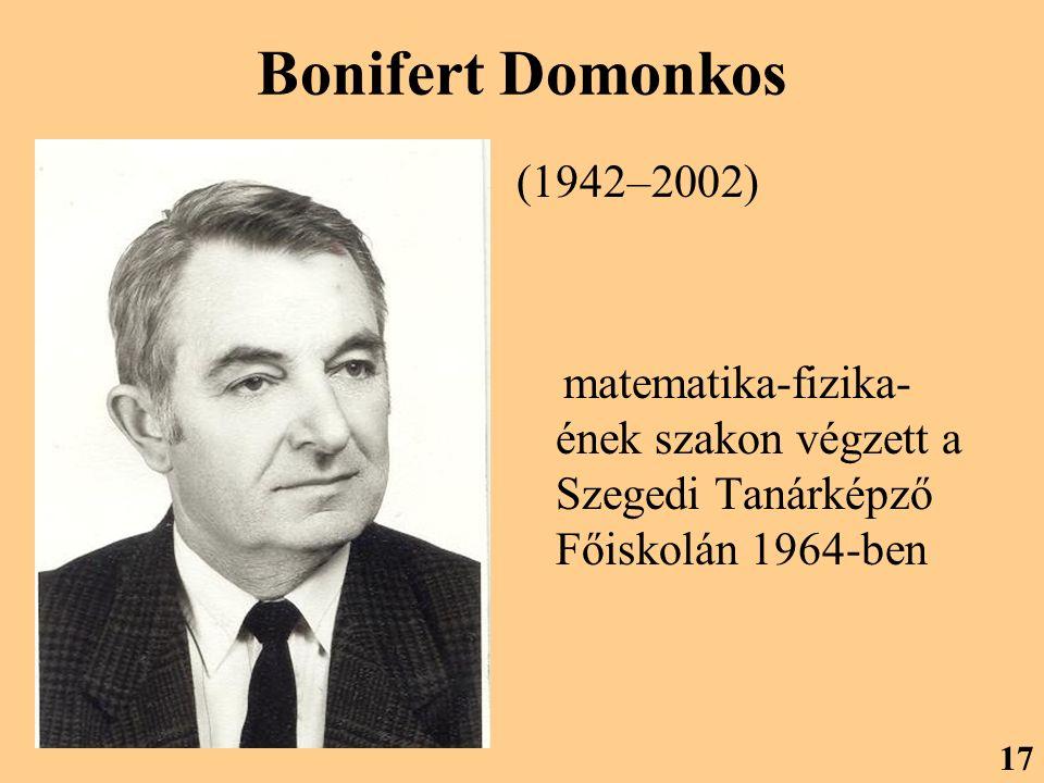 Bonifert Domonkos (1942–2002) matematika-fizika-ének szakon végzett a Szegedi Tanárképző Főiskolán 1964-ben.