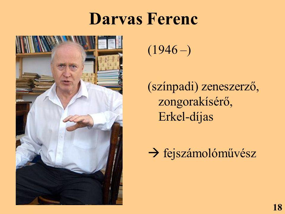 Darvas Ferenc (1946 –) (színpadi) zeneszerző, zongorakísérő, Erkel-díjas  fejszámolóművész