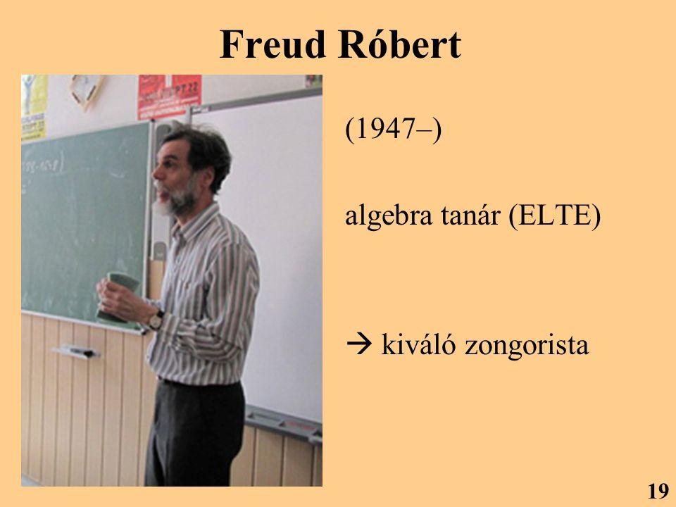 Freud Róbert (1947–) algebra tanár (ELTE)  kiváló zongorista