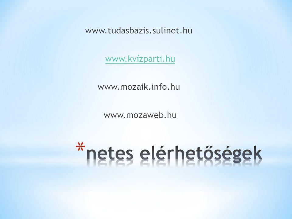 netes elérhetőségek www.tudasbazis.sulinet.hu www.kvízparti.hu