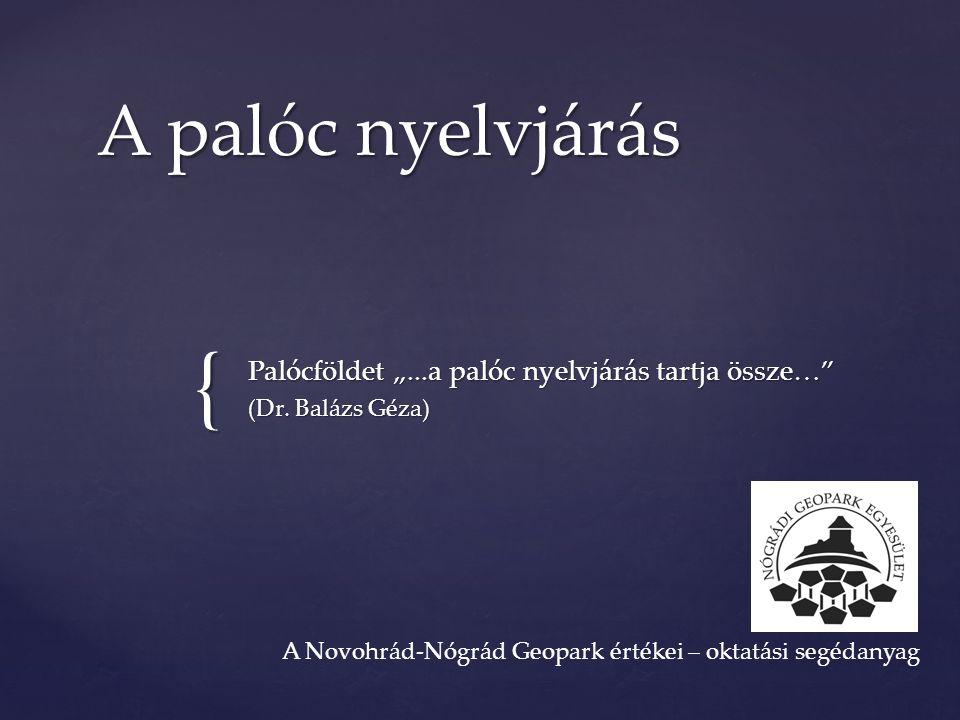 """Palócföldet """"...a palóc nyelvjárás tartja össze… (Dr. Balázs Géza)"""