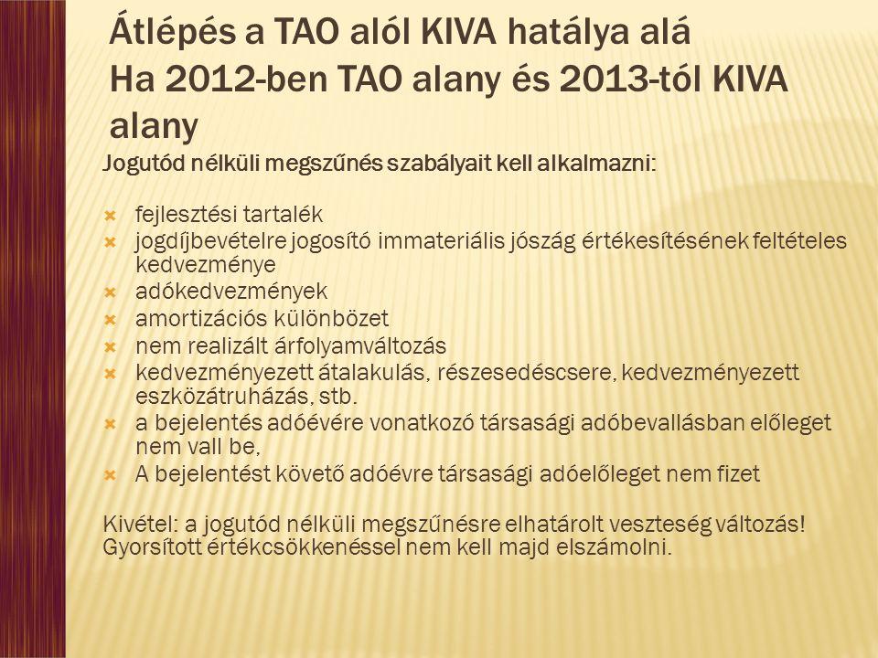 Átlépés a TAO alól KIVA hatálya alá Ha 2012-ben TAO alany és 2013-tól KIVA alany