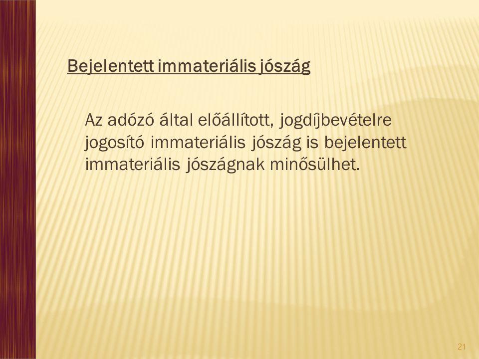 Bejelentett immateriális jószág Az adózó által előállított, jogdíjbevételre jogosító immateriális jószág is bejelentett immateriális jószágnak minősülhet.