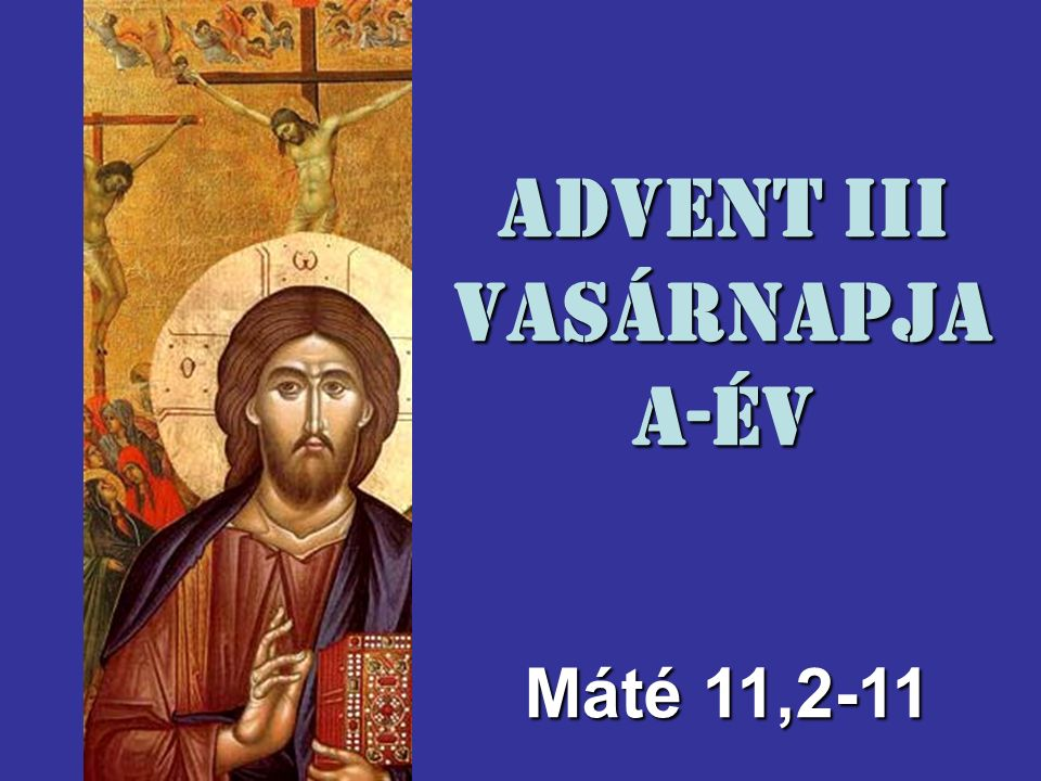 Advent III Vasárnapja A-év