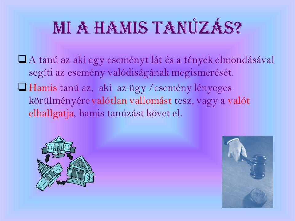 Mi a Hamis tanúzás A tanú az aki egy eseményt lát és a tények elmondásával segíti az esemény valódiságának megismerését.