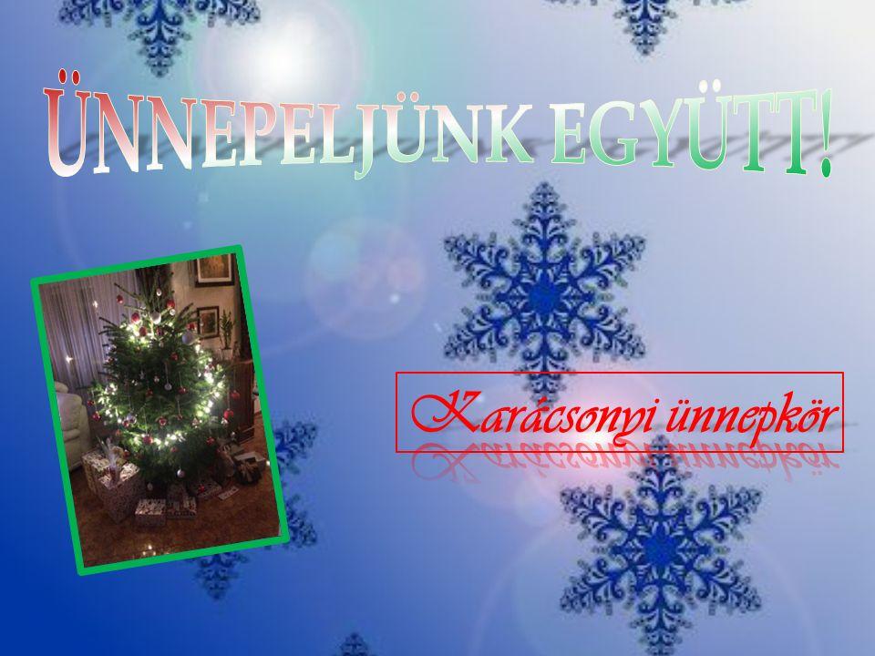 ÜNNEPELJÜNK EGYÜTT! Karácsonyi ünnepkör