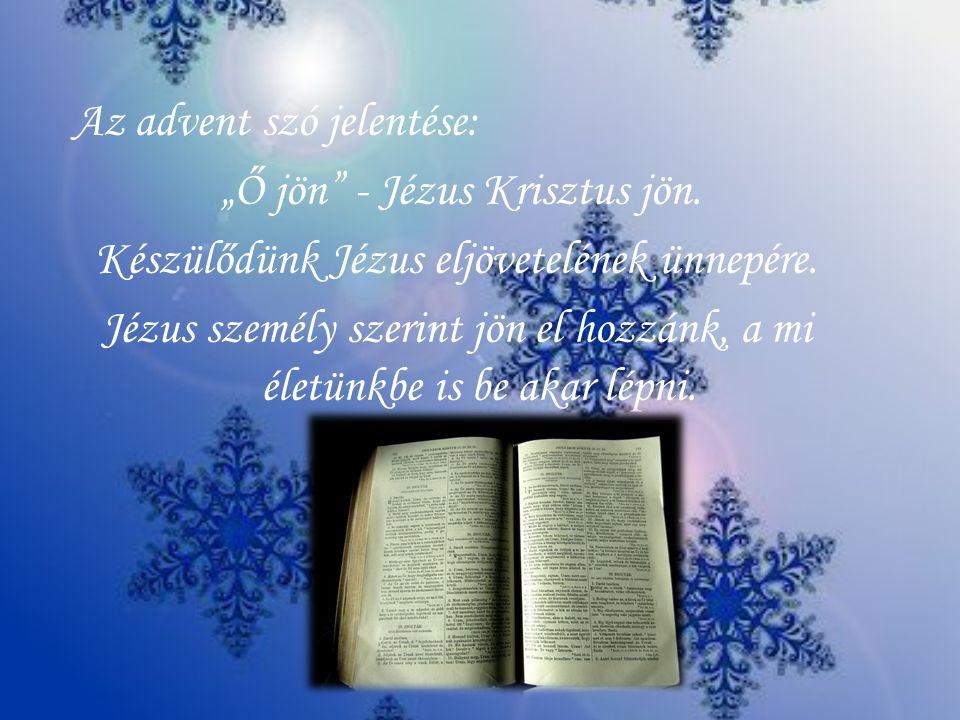 """Az advent szó jelentése: """"Ő jön - Jézus Krisztus jön"""
